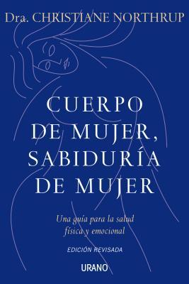 Cuerpo de mujer sabiduria de mujer / Women's Bodies, Women's Wisdom By Northrup, Christiane